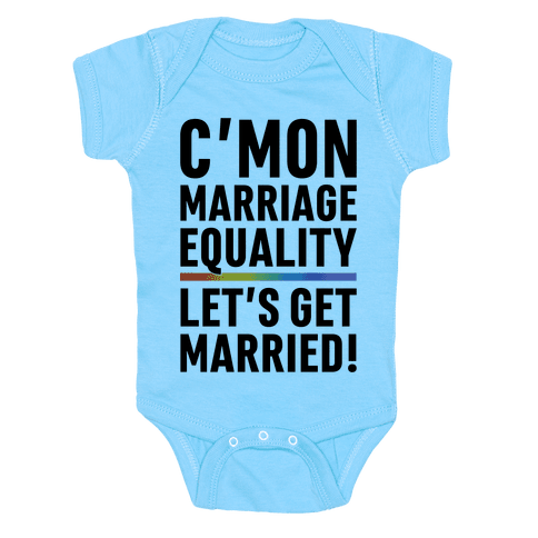 C'mon Marriage Equality Baby Onesy