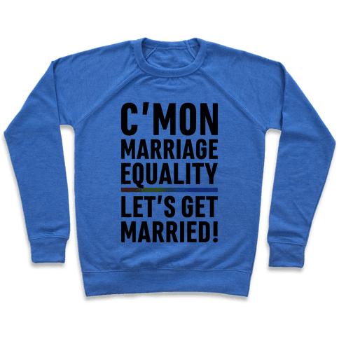 C'mon Marriage Equality Pullover