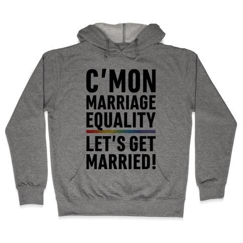 C'mon Marriage Equality Hooded Sweatshirt