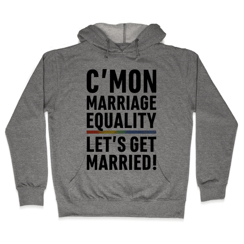 C'mon Marriage Equality Hooded Sweatshirt