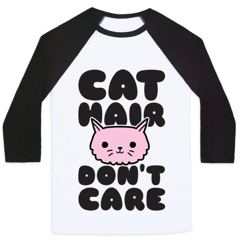 Cat Hair Don't Care Baseball Tee