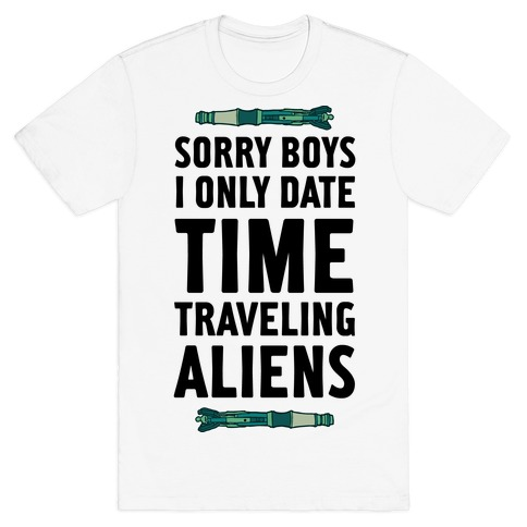 Sorry Boys I Only Date Time Traveling Aliens Mens T-Shirt