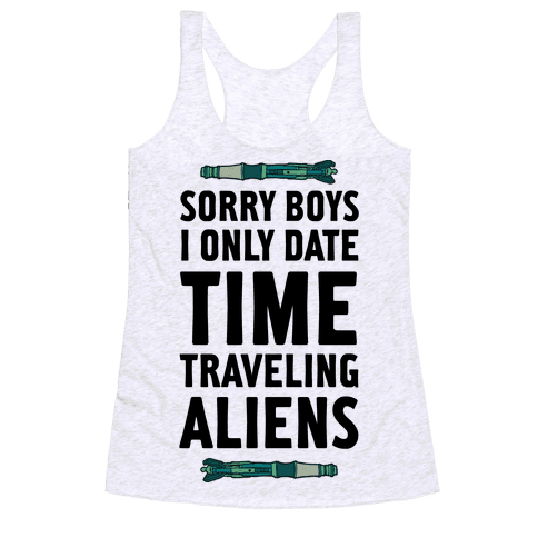 Sorry Boys I Only Date Time Traveling Aliens Racerback Tank Top