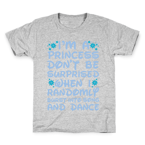 I'm a Princess Don't be Surprised When I Randomly Break Out Into Song and Dance Kids T-Shirt