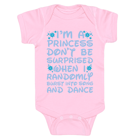 I'm a Princess Don't be Surprised When I Randomly Break Out Into Song and Dance Baby Onesy