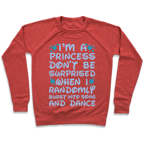 I'm a Princess Don't be Surprised When I Randomly Break Out Into Song and Dance Pullover