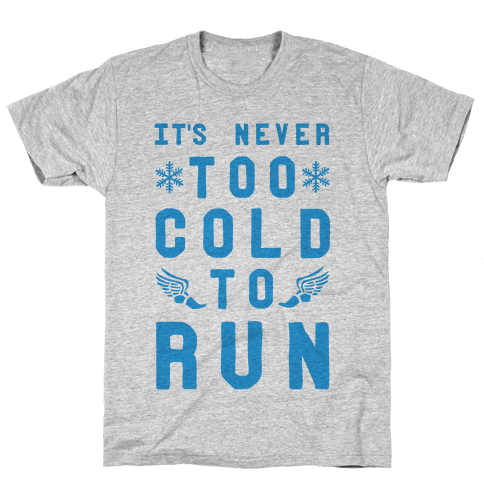 It's Never Too Cold to Run! Mens T-Shirt