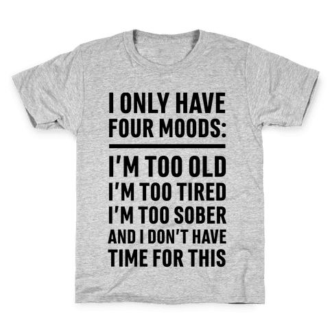 I Only Have Four Moods Kids T-Shirt