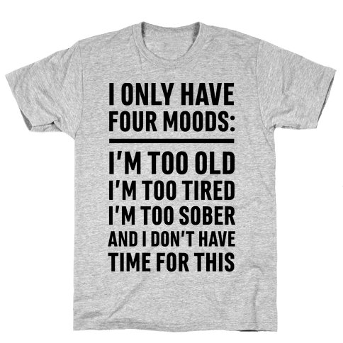 I Only Have Four Moods Mens T-Shirt