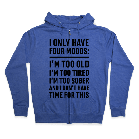 I Only Have Four Moods Zip Hoodie
