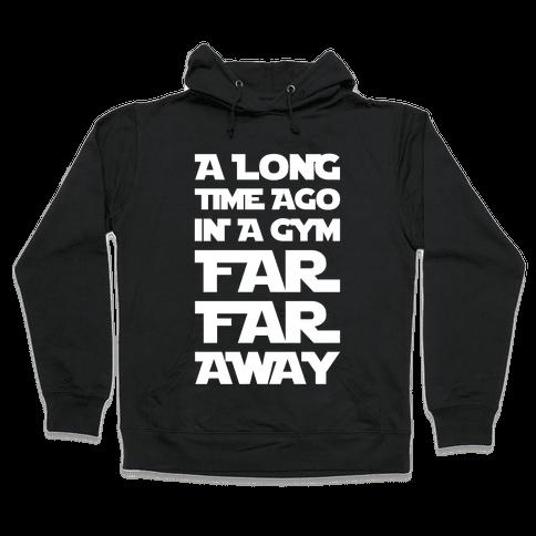 A Long Time Ago In A Gym Far Far Away Hooded Sweatshirt