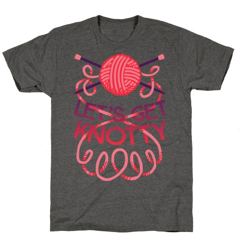 Let's Get Knotty (Knitting) T-Shirt