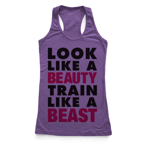 Look Like A Beauty Train Like A Beast Racerback Tank Top