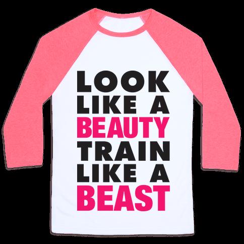 Look Like A Beauty Train Like A Beast Baseball Tee