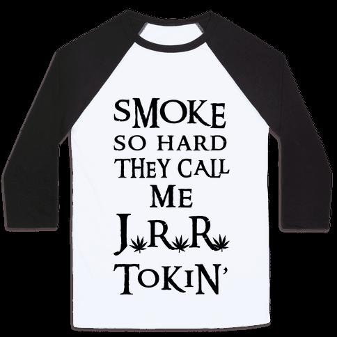 Smoke So Hard They Call Me J.R.R. Tokin' Baseball Tee