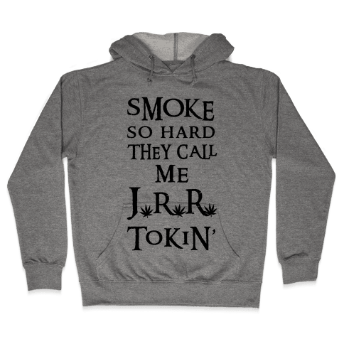 Smoke So Hard They Call Me J.R.R. Tokin' Hooded Sweatshirt