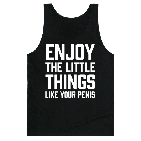 Enjoy The Little Things Like Your Penis Tank Top