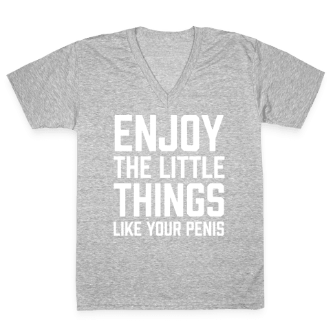 Enjoy The Little Things Like Your Penis V-Neck Tee Shirt