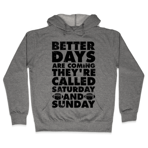 Better Days Are Coming They're Called Saturday and Sunday Hooded Sweatshirt