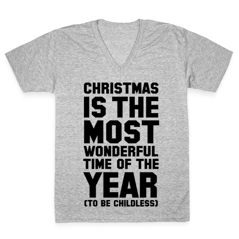 Christmas Is the Most Wonderful Time of Year (To be Childless) V-Neck Tee Shirt