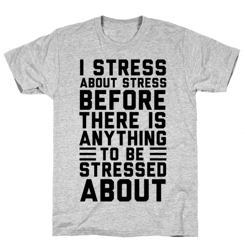 I Stress About Stress Mens T-Shirt