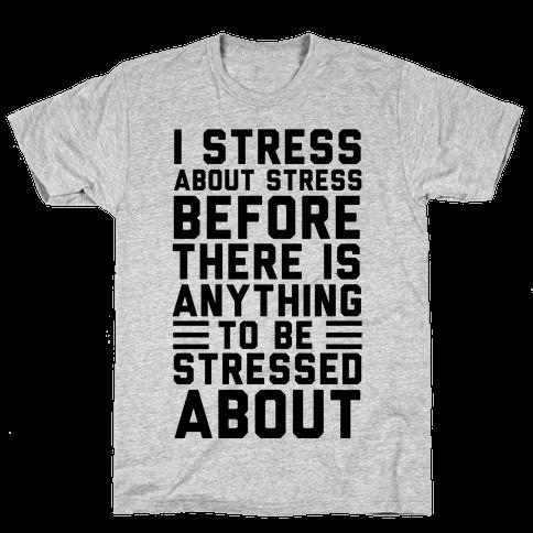 I Stress About Stress Mens T-Shirt