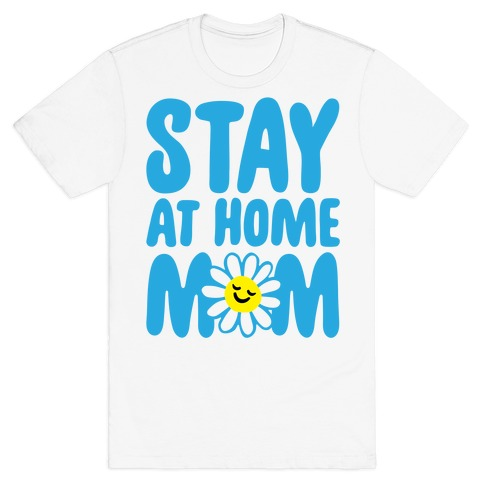 Stay At Home Mom T-Shirt
