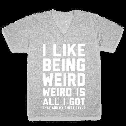 Weird Is All I Got V-Neck Tee Shirt
