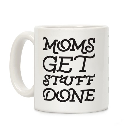 Moms Get Stuff Done Coffee Mug