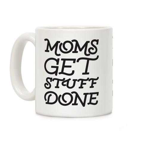 Moms Get Stuff Done Coffee Mug