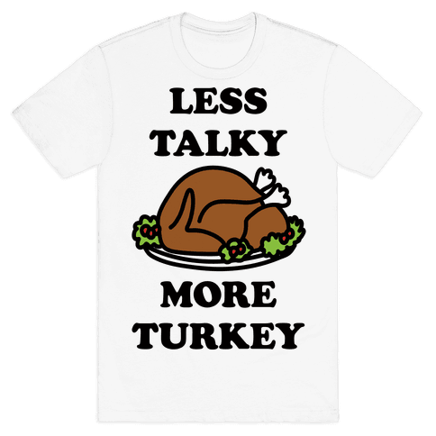 Less Talky More Turkey Mens T-Shirt