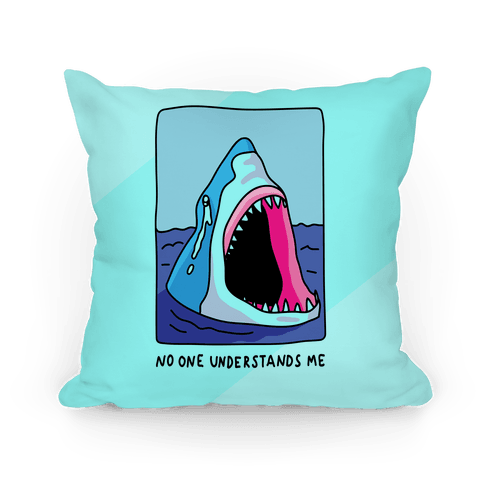 No One Understands Me Shark Pillow