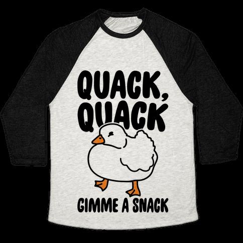 Quack Quack Gimme A Snack Duck  Baseball Tee
