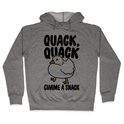 Quack Quack Gimme A Snack Duck  Hooded Sweatshirt