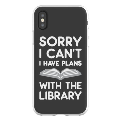 Sorry I Can't I Have Plans With The Library Phone Flexi-Case