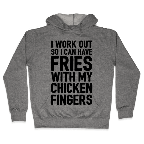 I Workout So I Can Have Fries With My Chicken Fingers Hooded Sweatshirt