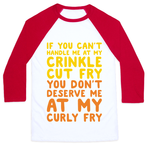 If You Can't Handle Me At My Crinkle Cut Fry You Don't Deserve Me At My Curly Fry Baseball Tee