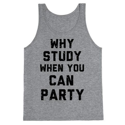 Why Study When You Can Party Tank Top