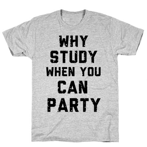 Why Study When You Can Party Mens T-Shirt