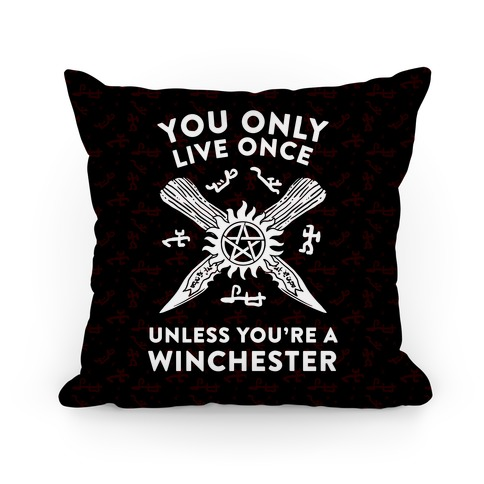 You Only Live Once Unless You're A Winchester Pillow