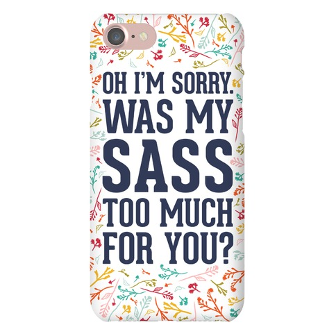 Oh I'm Sorry. Was My Sass Too Much For You? Phone Case