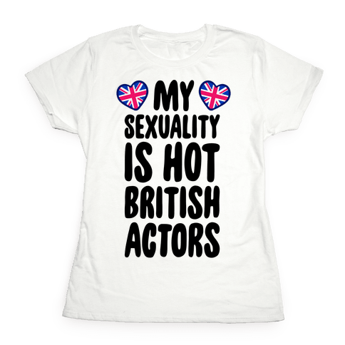 My Sexuality Is Hot British Actors Womens T-Shirt