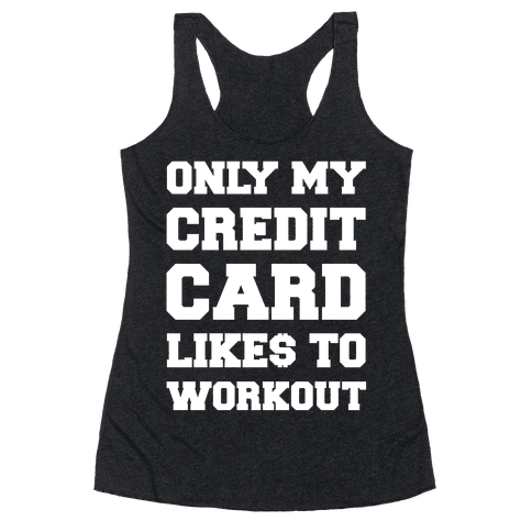 Only My Credit Card Likes To Work Out Racerback Tank Top