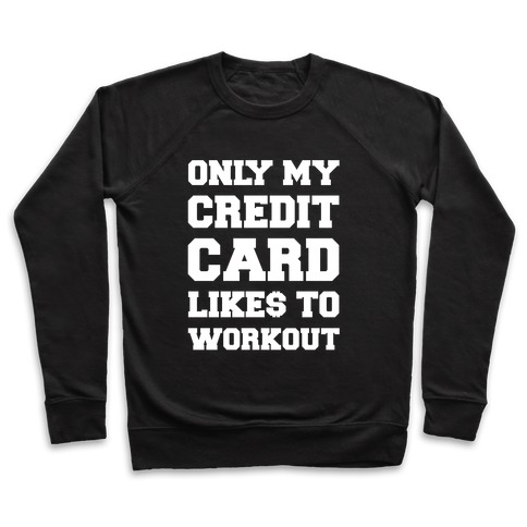 Only My Credit Card Likes To Work Out Pullover