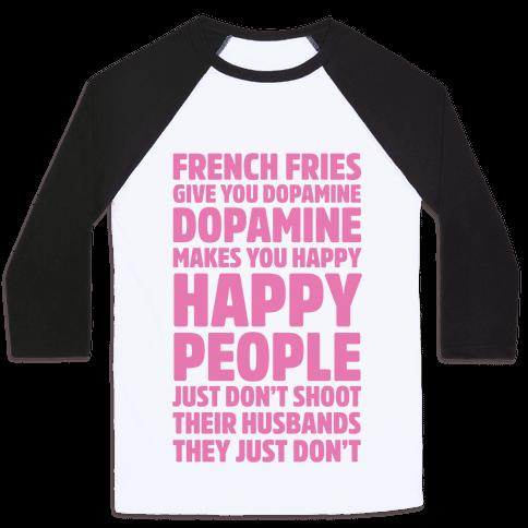 French Fries Give You Dopamine, Dopamine Makes You Happy Baseball Tee