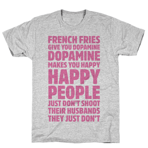 French Fries Give You Dopamine, Dopamine Makes You Happy Mens T-Shirt