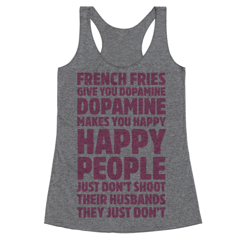 French Fries Give You Dopamine, Dopamine Makes You Happy Racerback Tank Top
