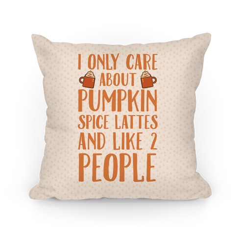 I Only Care About Pumpkin Spice Lattes And Like 2 People Pillow