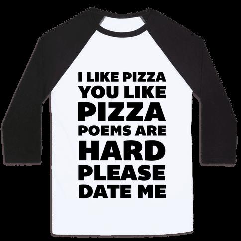 I Like Pizza You Like Pizza Poems Are Hard Please Date Me Baseball Tee