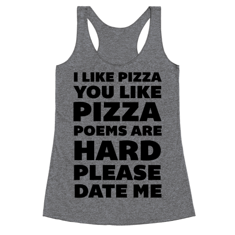 I Like Pizza You Like Pizza Poems Are Hard Please Date Me Racerback Tank Top